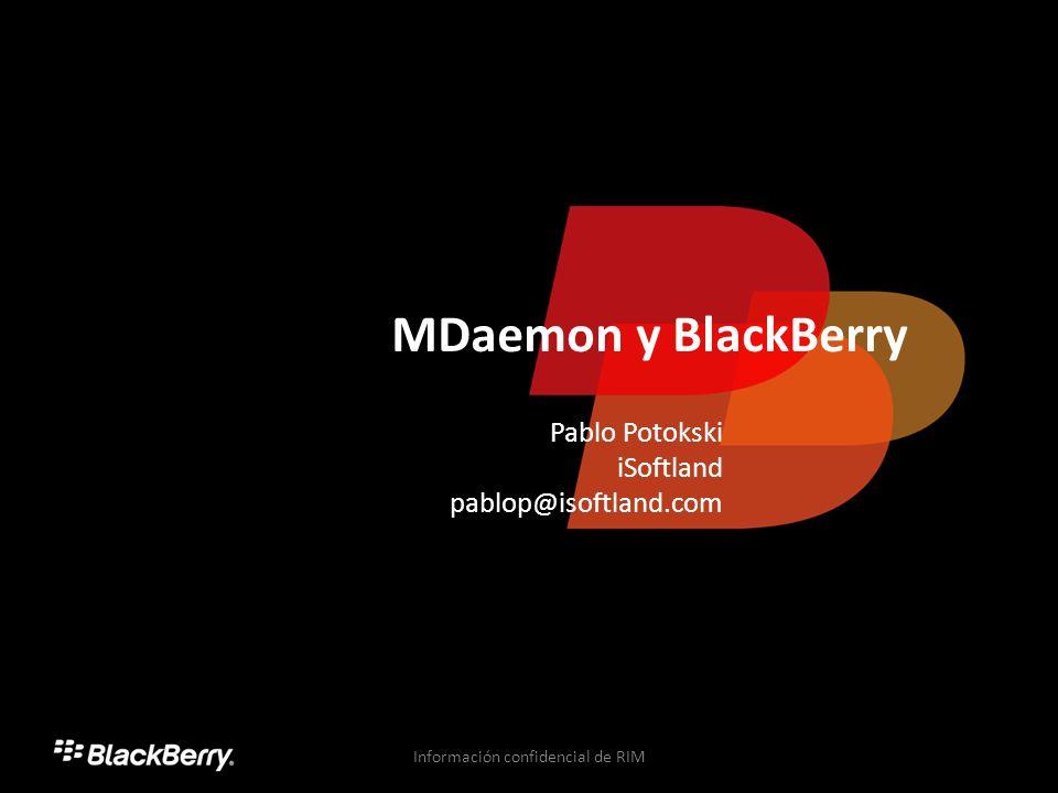 MDaemon y BlackBerry Pablo Potokski iSoftland pablop@isoftland.com Información confidencial de RIM
