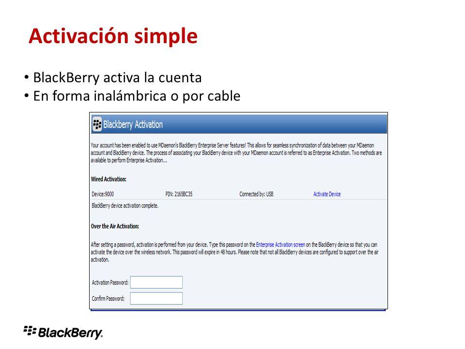 Activación simple BlackBerry activa la cuenta En forma inalámbrica o por cable Activación simple