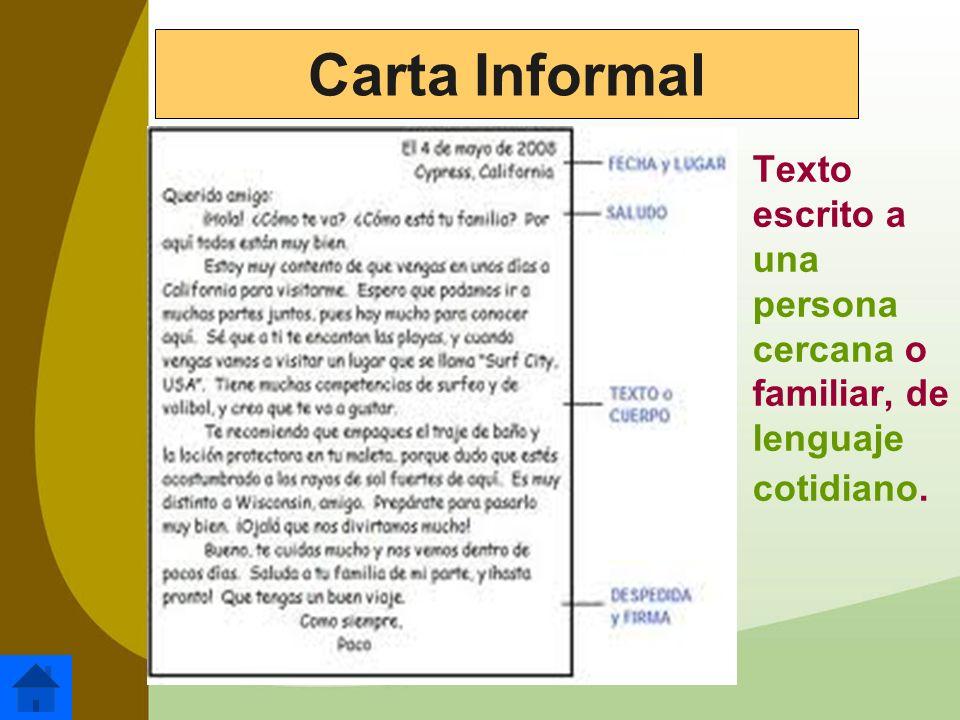 Texto escrito a una persona cercana o familiar, de lenguaje cotidiano. Carta Informal