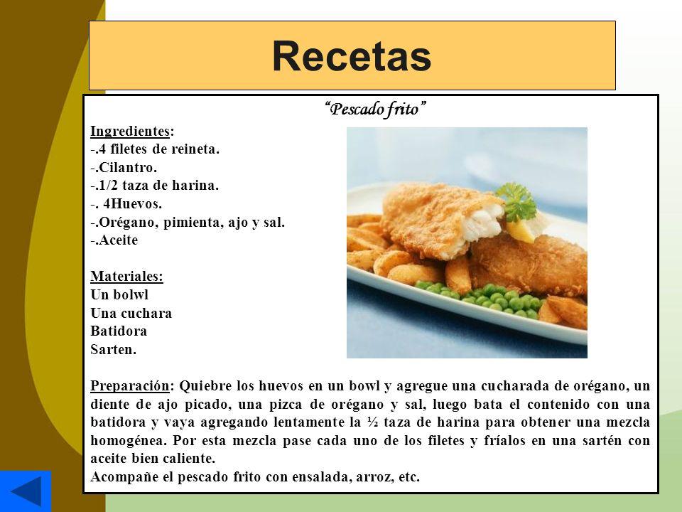 Pescado frito Ingredientes: -.4 filetes de reineta. -.Cilantro. -.1/2 taza de harina. -. 4Huevos. -.Orégano, pimienta, ajo y sal. -.Aceite Materiales: