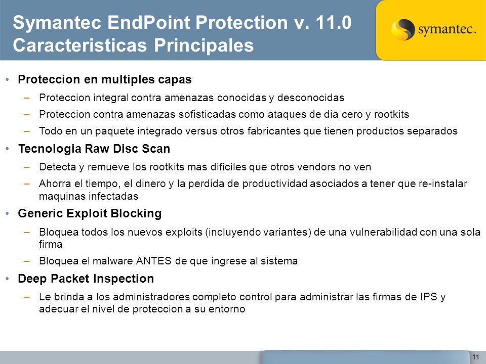 11 Symantec EndPoint Protection v. 11.0 Caracteristicas Principales Proteccion en multiples capas –Proteccion integral contra amenazas conocidas y des