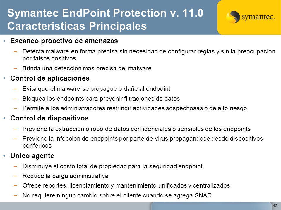 12 Symantec EndPoint Protection v. 11.0 Caracteristicas Principales Escaneo proactivo de amenazas –Detecta malware en forma precisa sin necesidad de c