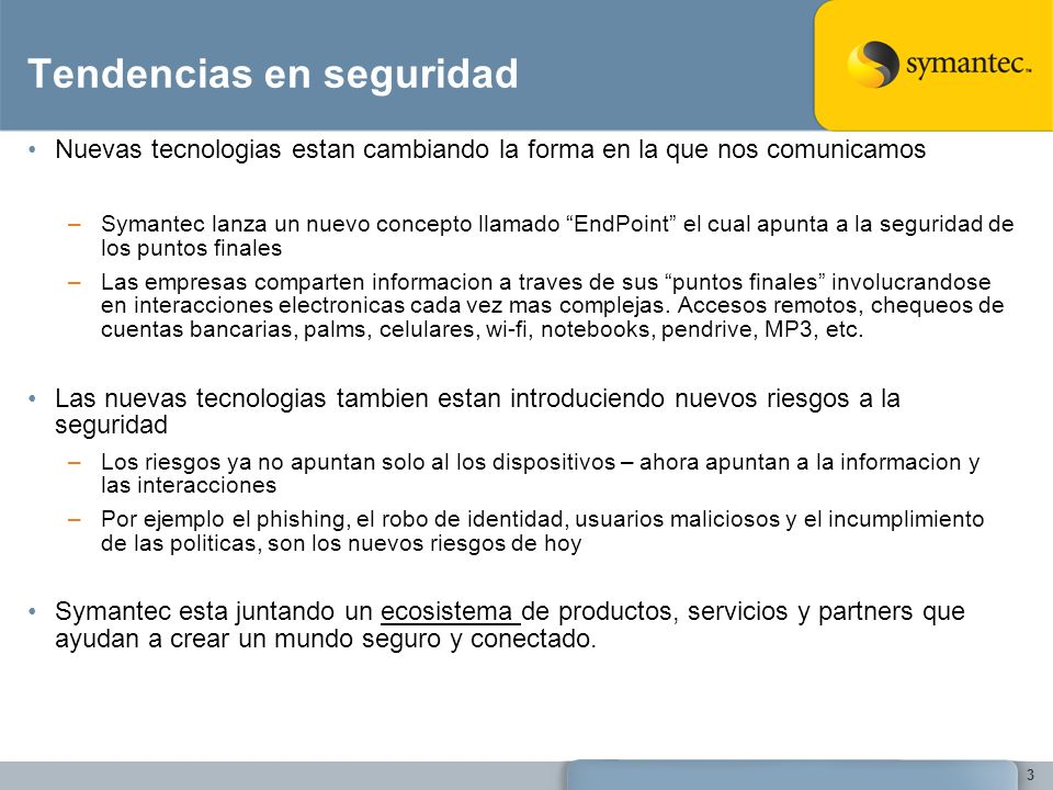 24 Beta Publica Disponible en la web publica Solamente la porcion cliente de Symantec Endpoint Protection 11.0 (no es el codigo final del producto) Info, Registracion y Download en www.symantec.com/endpointsecurity www.symantec.com/endpointsecurity Foros de discusion para usuarios finales y Partners –On STN: https://forums.symantec.com/https://forums.symantec.com/ –PM blog: https://forums.symantec.com/blog?blog.id=EndpointSecurityhttps://forums.symantec.com/blog?blog.id=EndpointSecurity