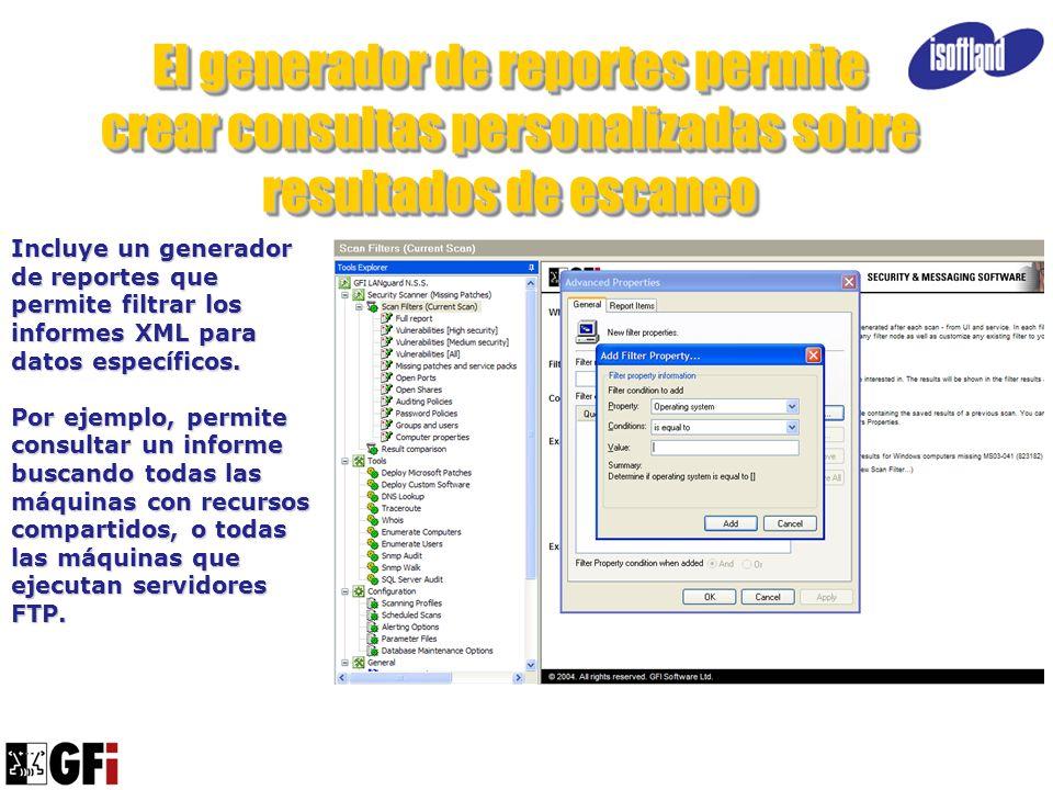 El generador de reportes permite crear consultas personalizadas sobre resultados de escaneo Incluye un generador de reportes que permite filtrar los i