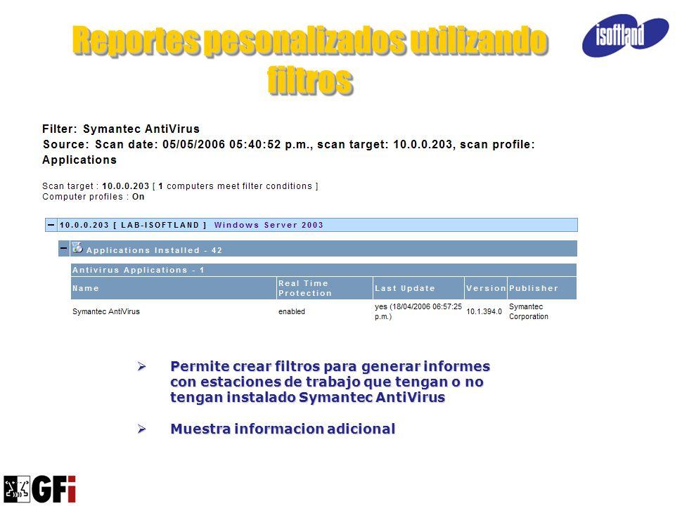 Reportes pesonalizados utilizando filtros Permite crear filtros para generar informes con estaciones de trabajo que tengan o no tengan instalado Syman