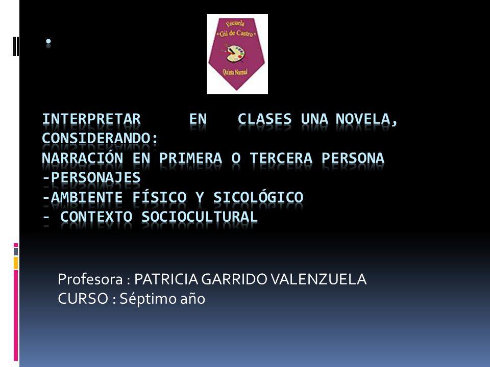 Profesora : PATRICIA GARRIDO VALENZUELA CURSO : Séptimo año