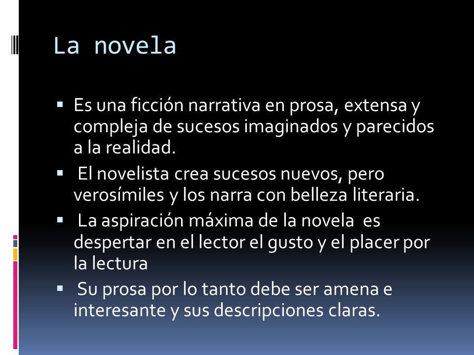 La novela Es una ficción narrativa en prosa, extensa y compleja de sucesos imaginados y parecidos a la realidad.
