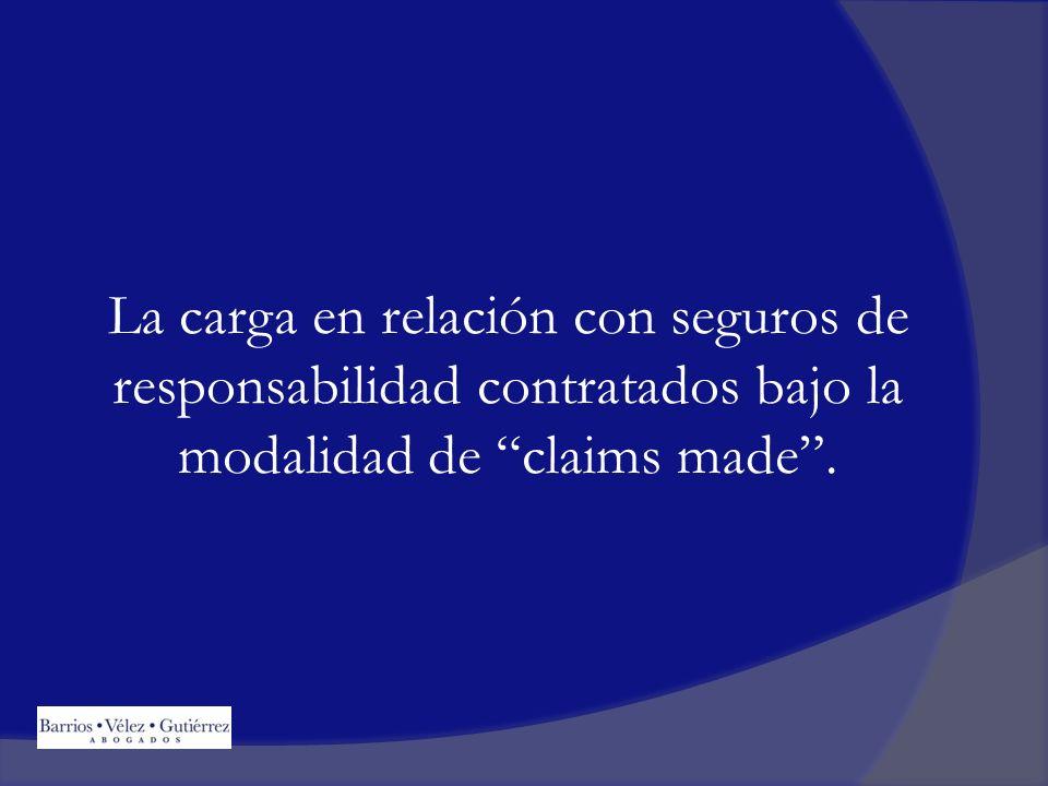 La carga en relación con seguros de responsabilidad contratados bajo la modalidad de claims made.