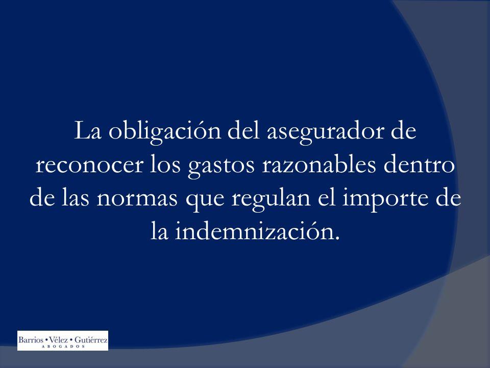 La obligación del asegurador de reconocer los gastos razonables dentro de las normas que regulan el importe de la indemnización.
