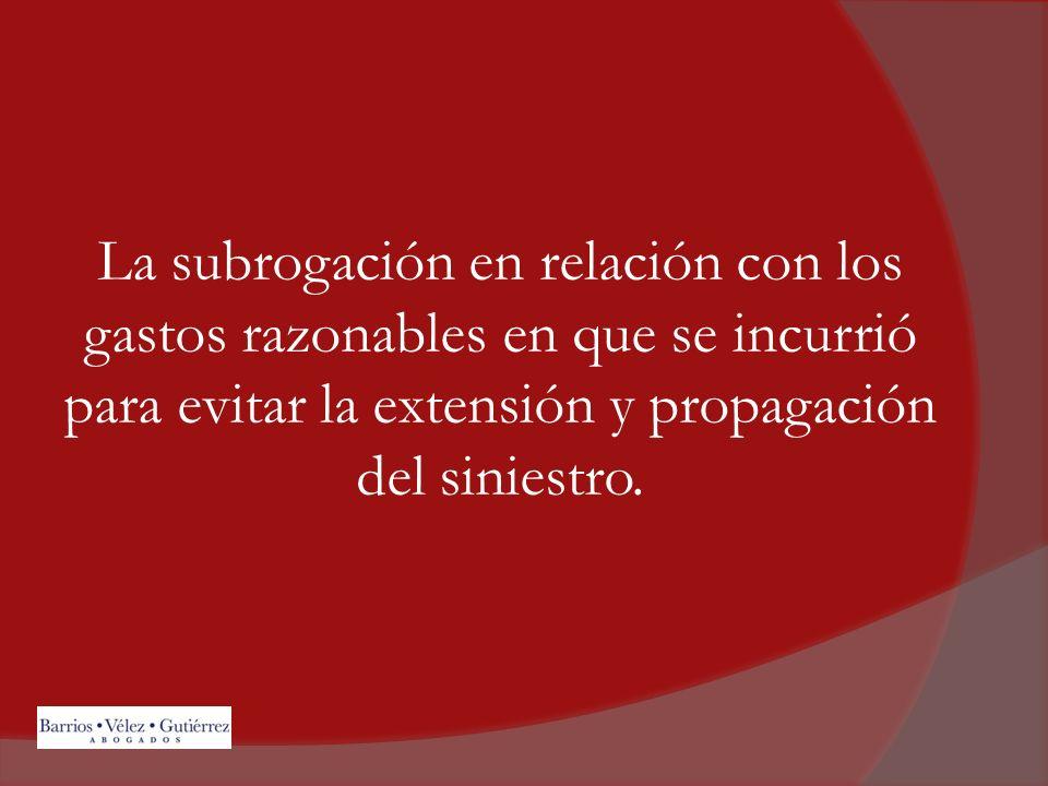 La subrogación en relación con los gastos razonables en que se incurrió para evitar la extensión y propagación del siniestro.
