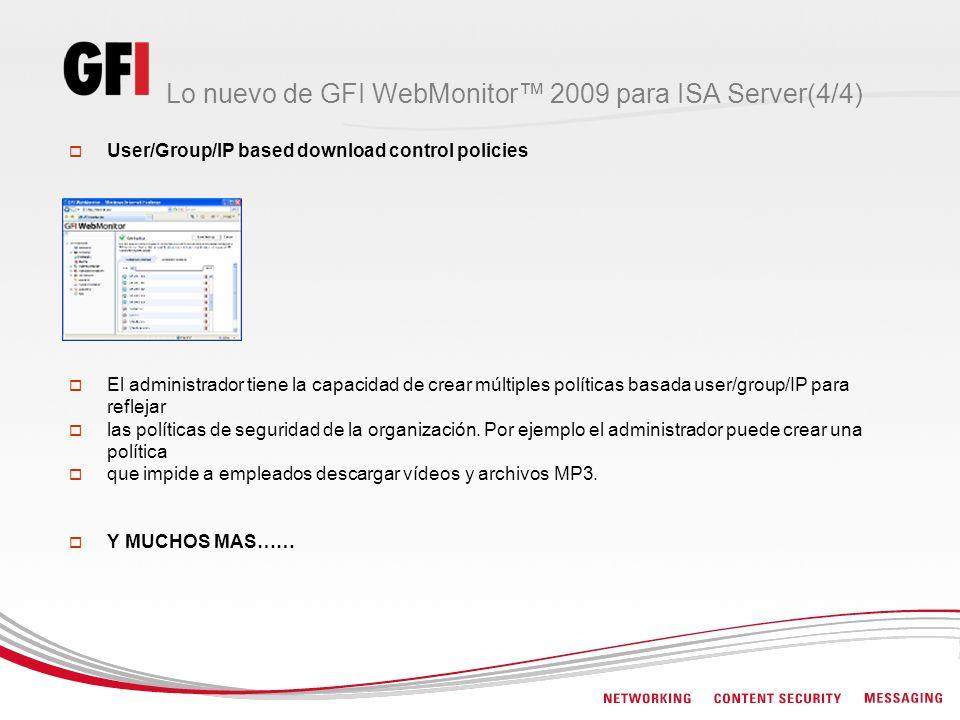 Lo nuevo de GFI WebMonitor 2009 para ISA Server(4/4) User/Group/IP based download control policies El administrador tiene la capacidad de crear múltip