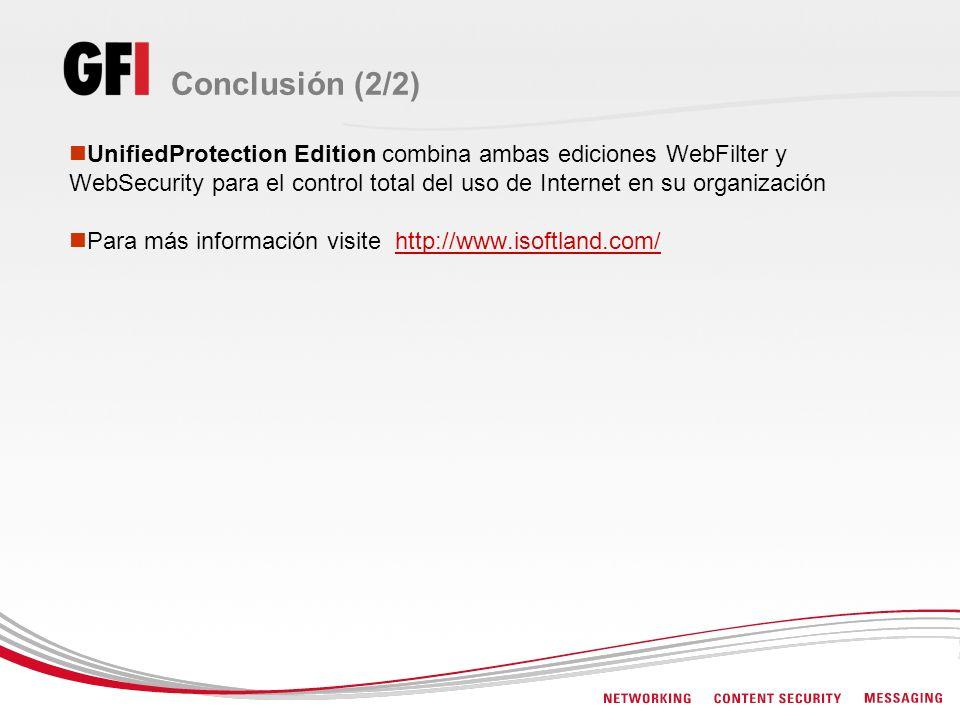 Conclusión (2/2) UnifiedProtection Edition combina ambas ediciones WebFilter y WebSecurity para el control total del uso de Internet en su organizació