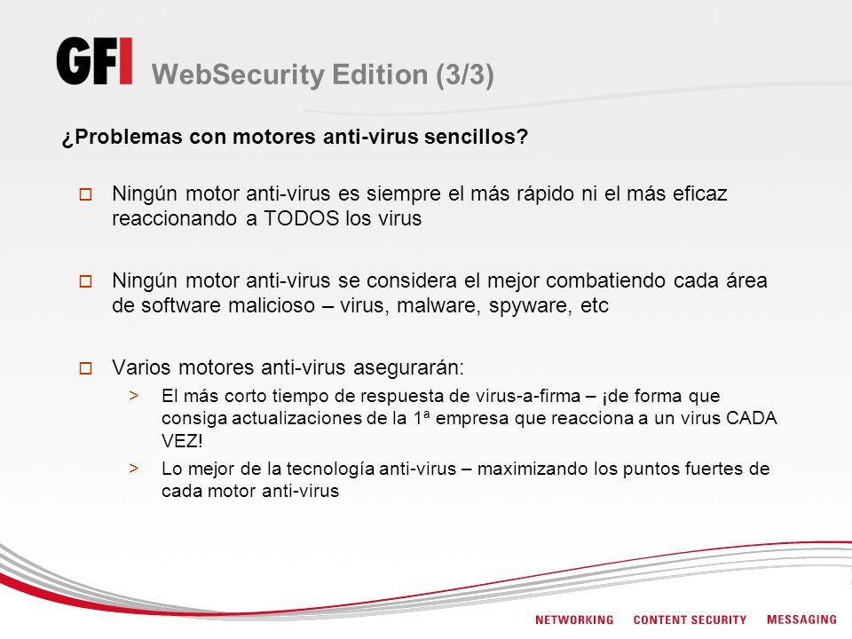 WebSecurity Edition (3/3) ¿Problemas con motores anti-virus sencillos? Ningún motor anti-virus es siempre el más rápido ni el más eficaz reaccionando