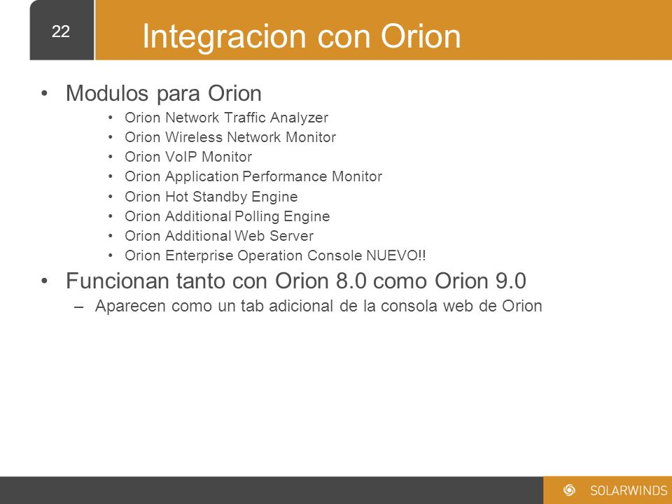 22 Integracion con Orion Modulos para Orion Orion Network Traffic Analyzer Orion Wireless Network Monitor Orion VoIP Monitor Orion Application Perform