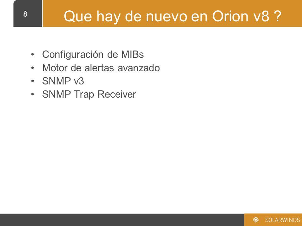 9 Configuración de MIBs Por Que –Esta es la característica más solicitada para Orion v8 –Los administradores quiere tener la posibilidad de controlar los dispositivos y los componentes de estos dispositivos.