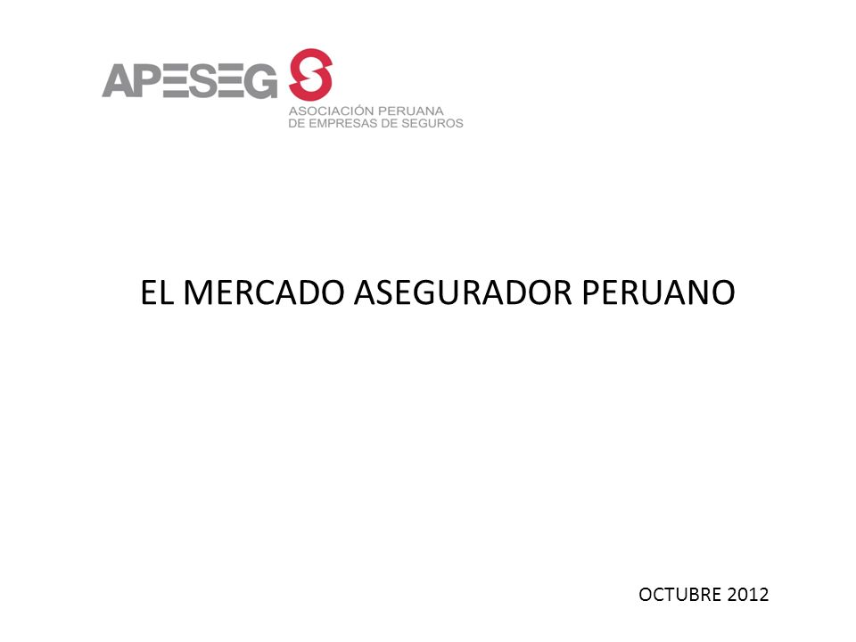 OCTUBRE 2012 Contenido: 1.Evolución de los seguros en el Perú 2000-2011 2.Desafíos 3.Medidas para desarrollar el mercado