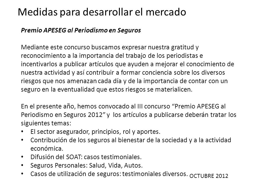 OCTUBRE 2012 Medidas para desarrollar el mercado Premio APESEG al Periodismo en Seguros Mediante este concurso buscamos expresar nuestra gratitud y re