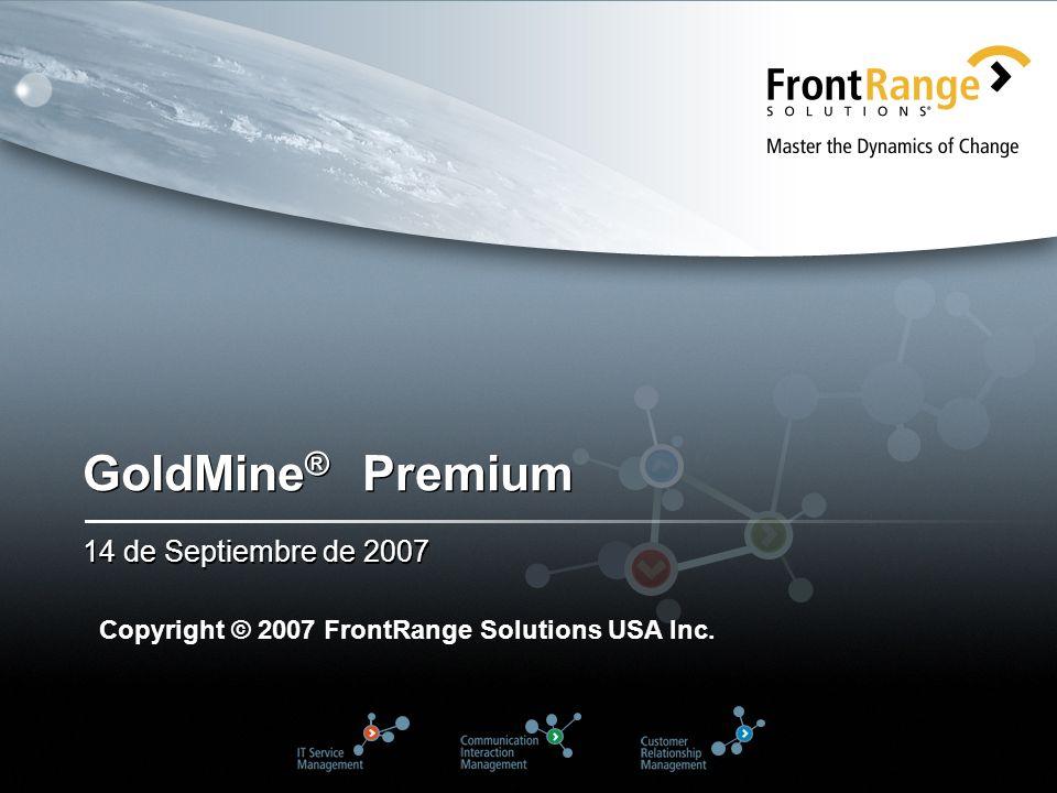GoldMine ® Premium 14 de Septiembre de 2007 Copyright © 2007 FrontRange Solutions USA Inc.