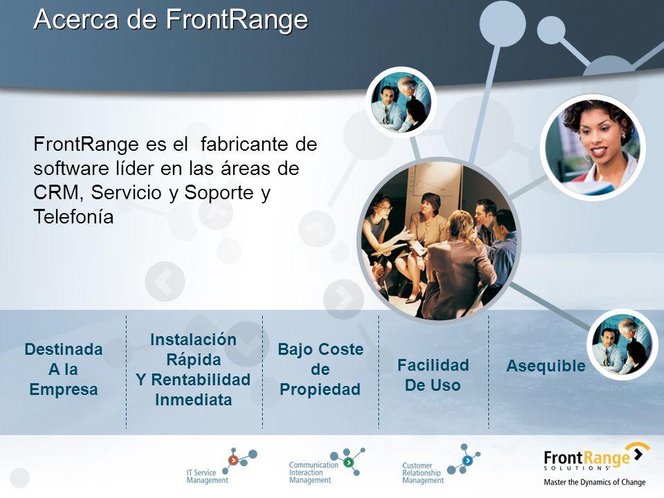 Acerca de FrontRange FrontRange es el fabricante de software líder en las áreas de CRM, Servicio y Soporte y Telefonía Destinada A la Empresa Instalación Rápida Y Rentabilidad Inmediata Bajo Coste de Propiedad Facilidad De Uso Asequible