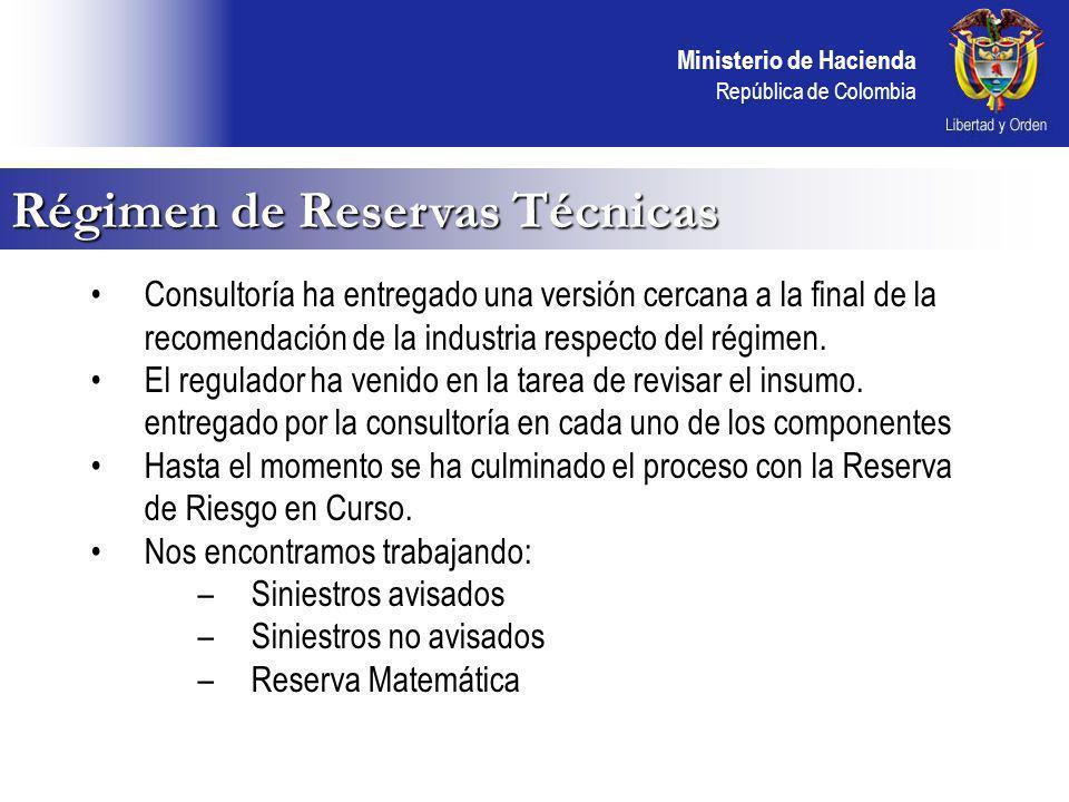 Ministerio de Hacienda República de Colombia Régimen de Reservas Técnicas Consultoría ha entregado una versión cercana a la final de la recomendación de la industria respecto del régimen.