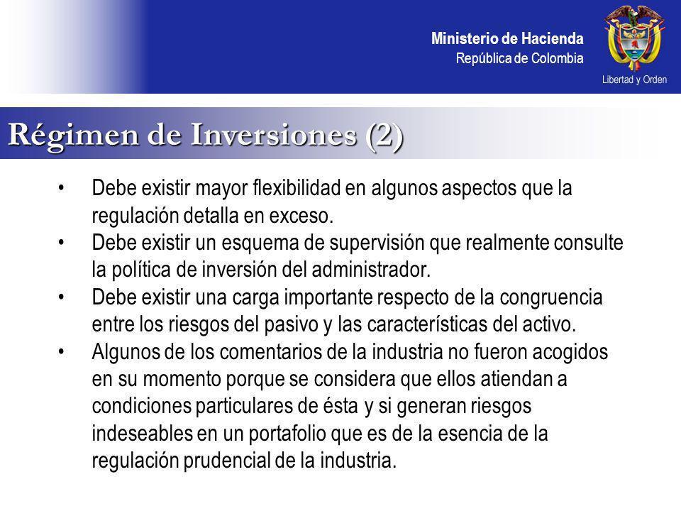 Ministerio de Hacienda República de Colombia Régimen de Inversiones (2) Debe existir mayor flexibilidad en algunos aspectos que la regulación detalla en exceso.