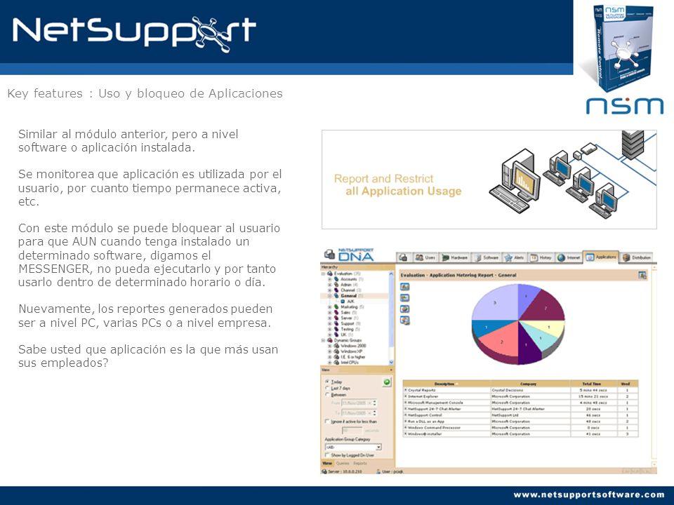Key features : Uso y bloqueo de Aplicaciones Similar al módulo anterior, pero a nivel software o aplicación instalada. Se monitorea que aplicación es