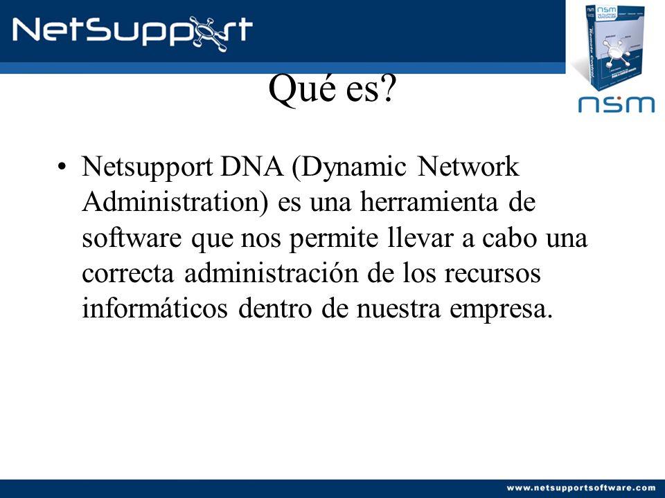 Qué es? Netsupport DNA (Dynamic Network Administration) es una herramienta de software que nos permite llevar a cabo una correcta administración de lo