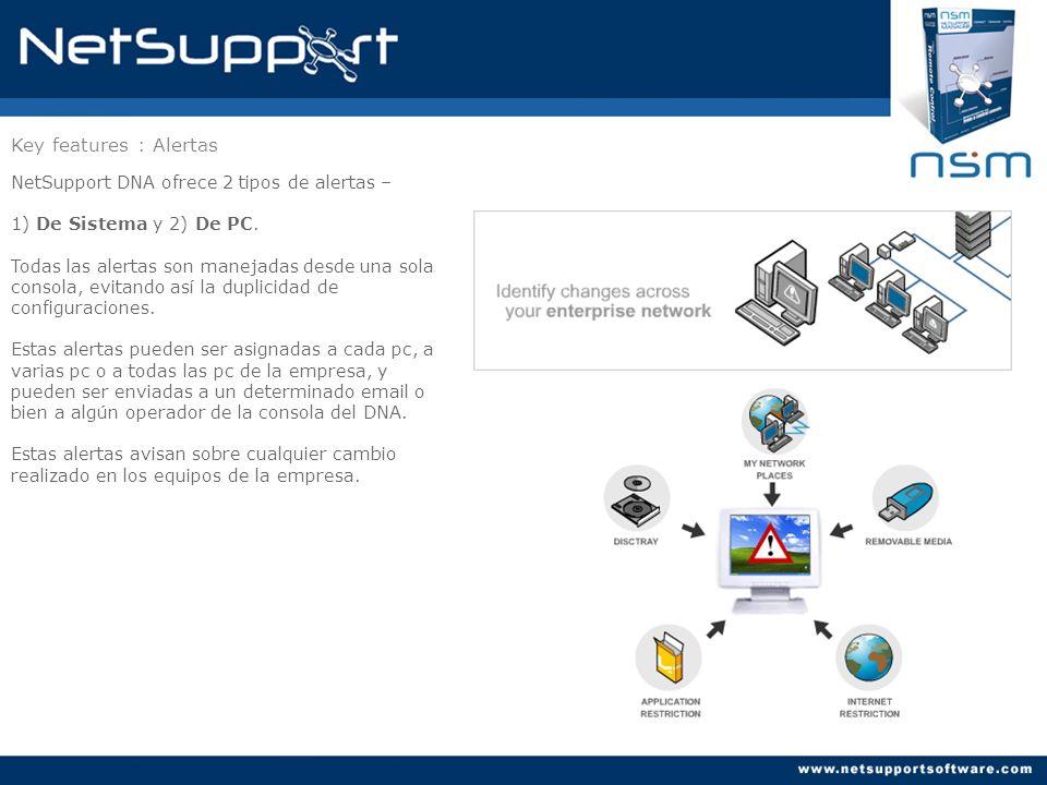 Key features : Alertas NetSupport DNA ofrece 2 tipos de alertas – 1) De Sistema y 2) De PC. Todas las alertas son manejadas desde una sola consola, ev