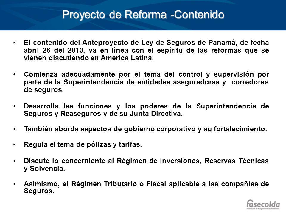 Proyecto de Reforma -Contenido El contenido del Anteproyecto de Ley de Seguros de Panamá, de fecha abril 26 del 2010, va en línea con el espíritu de l