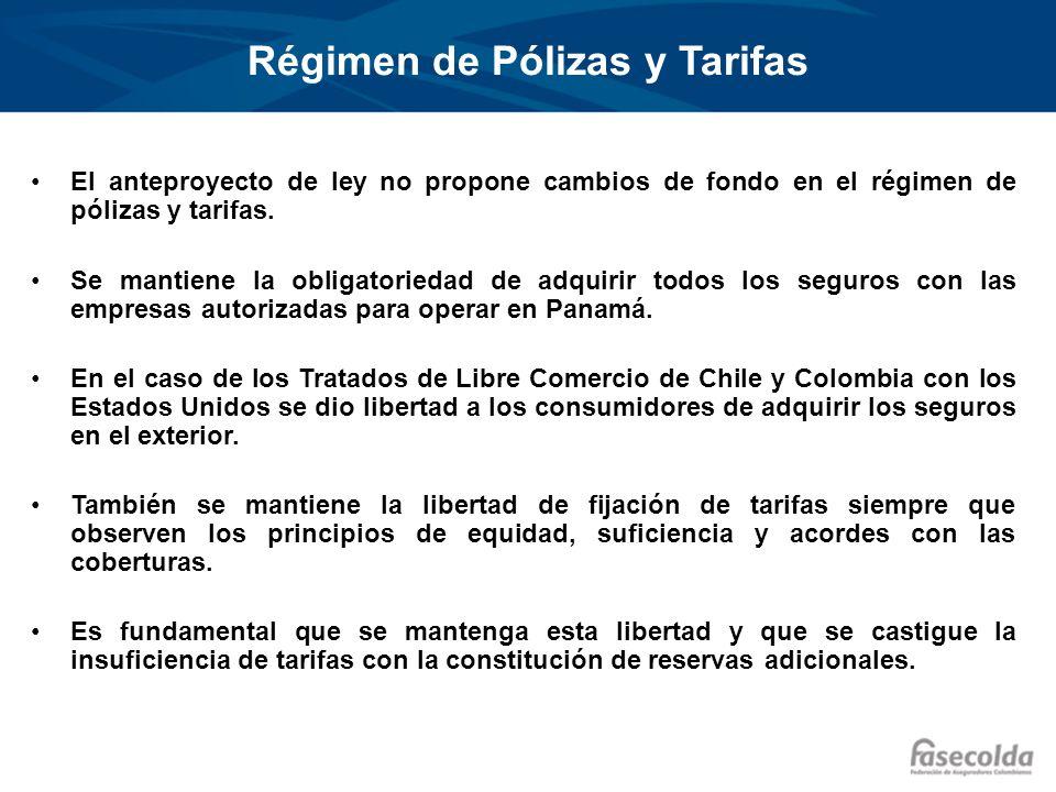 Régimen de Pólizas y Tarifas El anteproyecto de ley no propone cambios de fondo en el régimen de pólizas y tarifas. Se mantiene la obligatoriedad de a