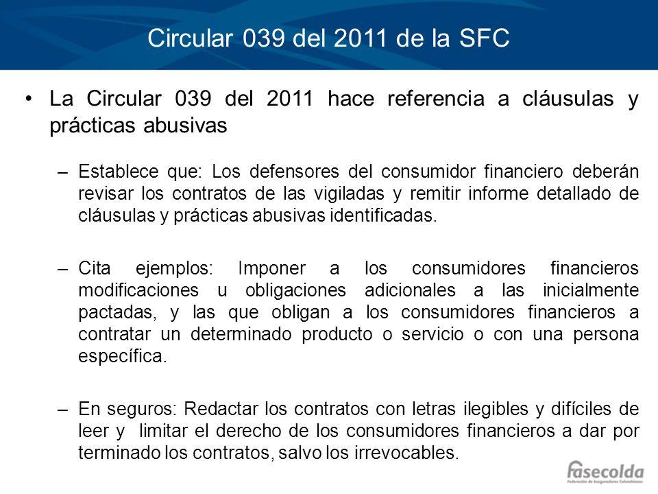 Circular 039 del 2011 de la SFC La Circular 039 del 2011 hace referencia a cláusulas y prácticas abusivas –Establece que: Los defensores del consumido
