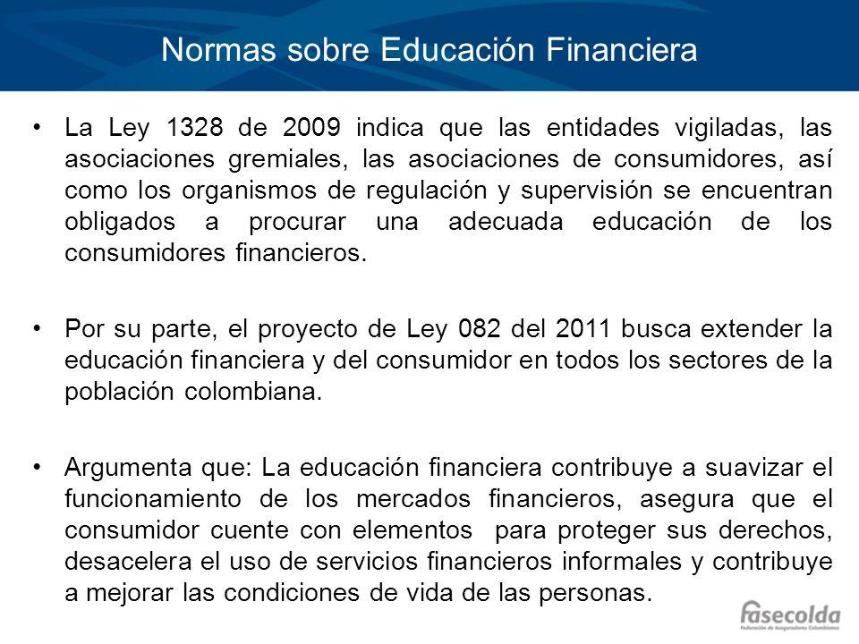 Normas sobre Educación Financiera La Ley 1328 de 2009 indica que las entidades vigiladas, las asociaciones gremiales, las asociaciones de consumidores