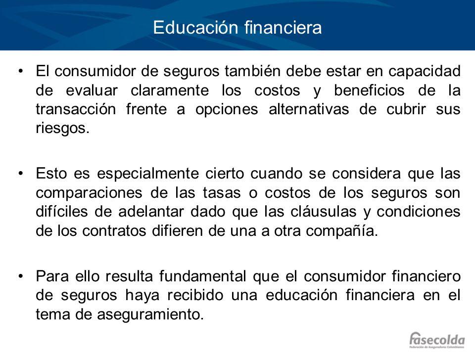 Educación financiera El consumidor de seguros también debe estar en capacidad de evaluar claramente los costos y beneficios de la transacción frente a