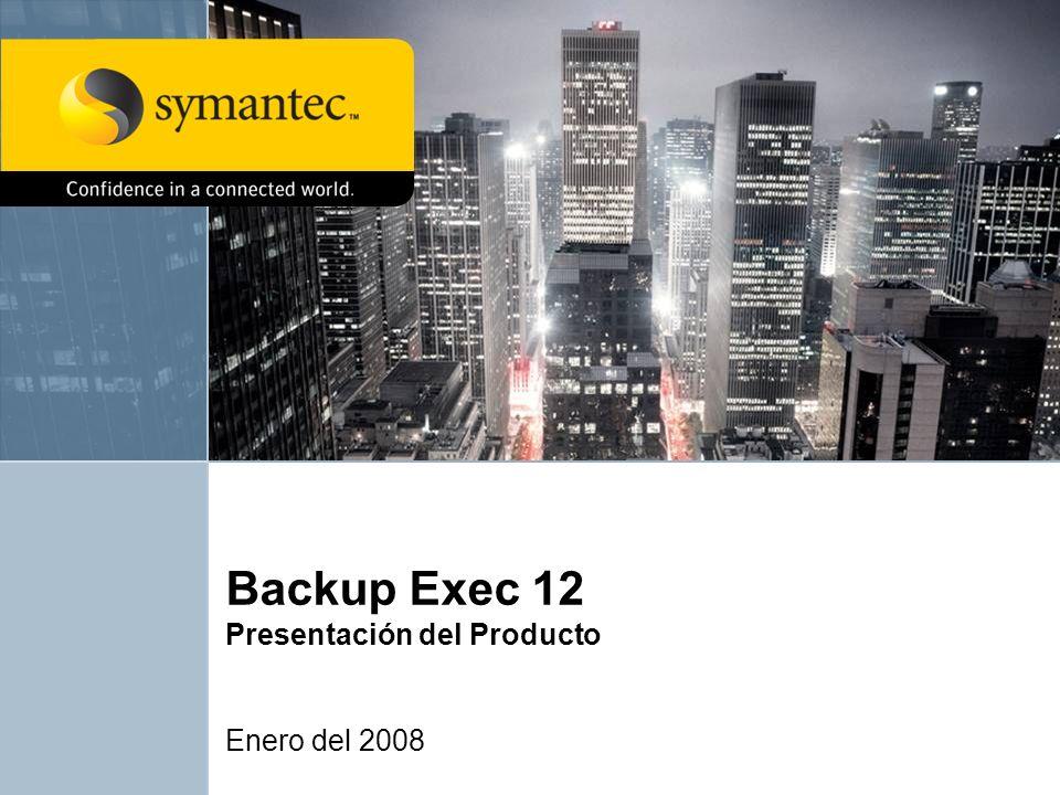 Anunciando Backup Exec 12 Soporte Optimizado para Microsoft Windows Server 2008 Integración con productos líderes de Symantec Tecnología mejorada de recuperación granular de aplicaciones críticas.