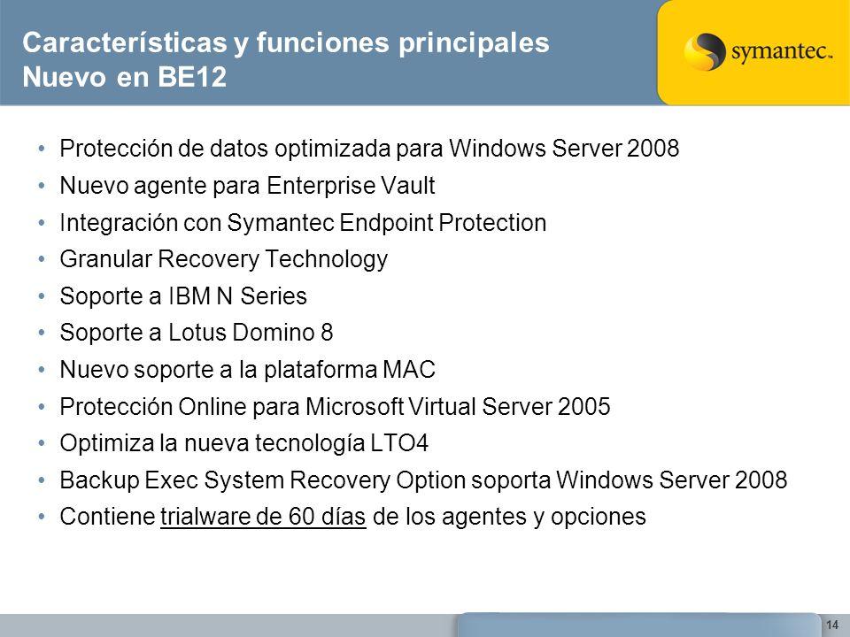 Características y funciones principales Nuevo en BE12 Protección de datos optimizada para Windows Server 2008 Nuevo agente para Enterprise Vault Integ