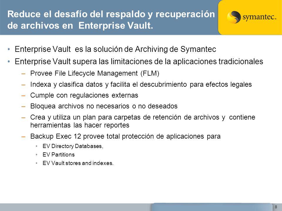 Reduce el desafío del respaldo y recuperación de archivos en Enterprise Vault. Enterprise Vault es la solución de Archiving de Symantec Enterprise Vau