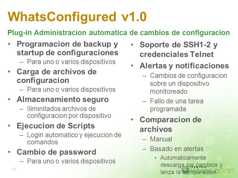 17 WhatsConfigured v1.0 Programacion de backup y startup de configuraciones –Para uno o varios dispositivos Carga de archivos de configuracion –Para u