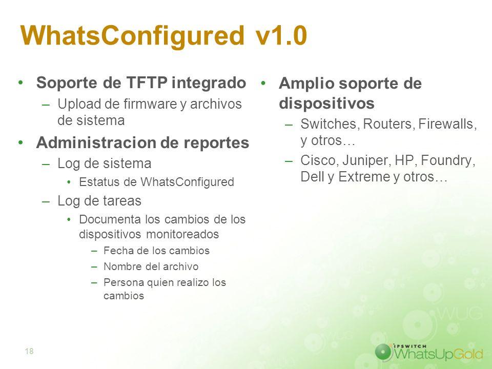 18 WhatsConfigured v1.0 Soporte de TFTP integrado –Upload de firmware y archivos de sistema Administracion de reportes –Log de sistema Estatus de What