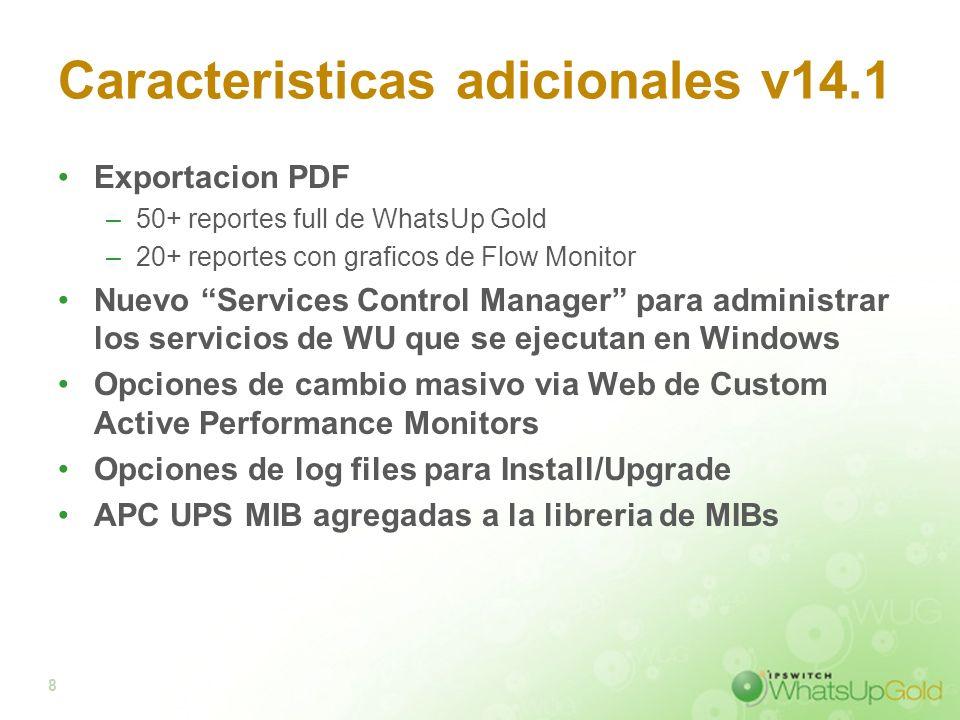 8 Caracteristicas adicionales v14.1 Exportacion PDF –50+ reportes full de WhatsUp Gold –20+ reportes con graficos de Flow Monitor Nuevo Services Contr