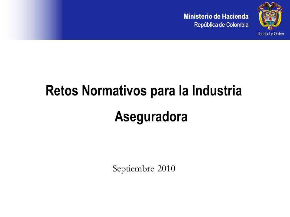 Ministerio de Hacienda República de Colombia Retos Normativos para la Industria Aseguradora Septiembre 2010
