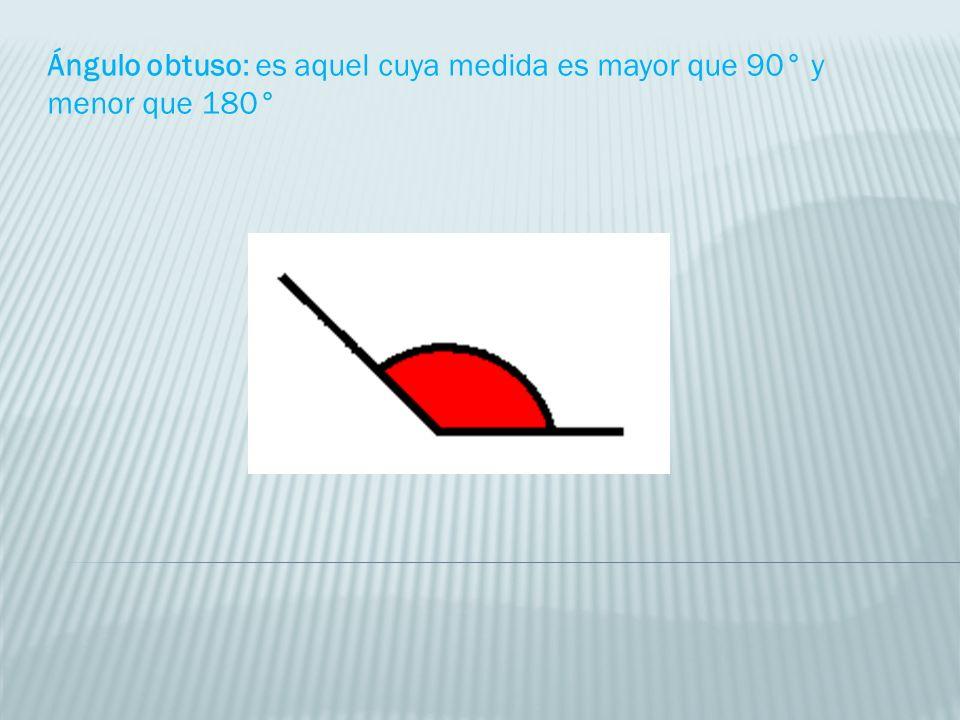 Ángulo obtuso: es aquel cuya medida es mayor que 90° y menor que 180°