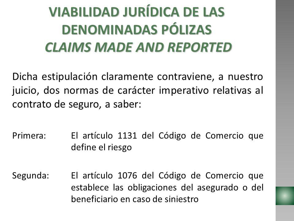 VIABILIDAD JURÍDICA DE LAS DENOMINADAS PÓLIZAS CLAIMS MADE AND REPORTED Dicha estipulación claramente contraviene, a nuestro juicio, dos normas de car