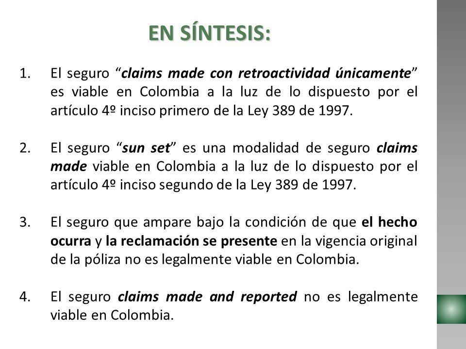 EN SÍNTESIS: 1.El seguro claims made con retroactividad únicamente es viable en Colombia a la luz de lo dispuesto por el artículo 4º inciso primero de