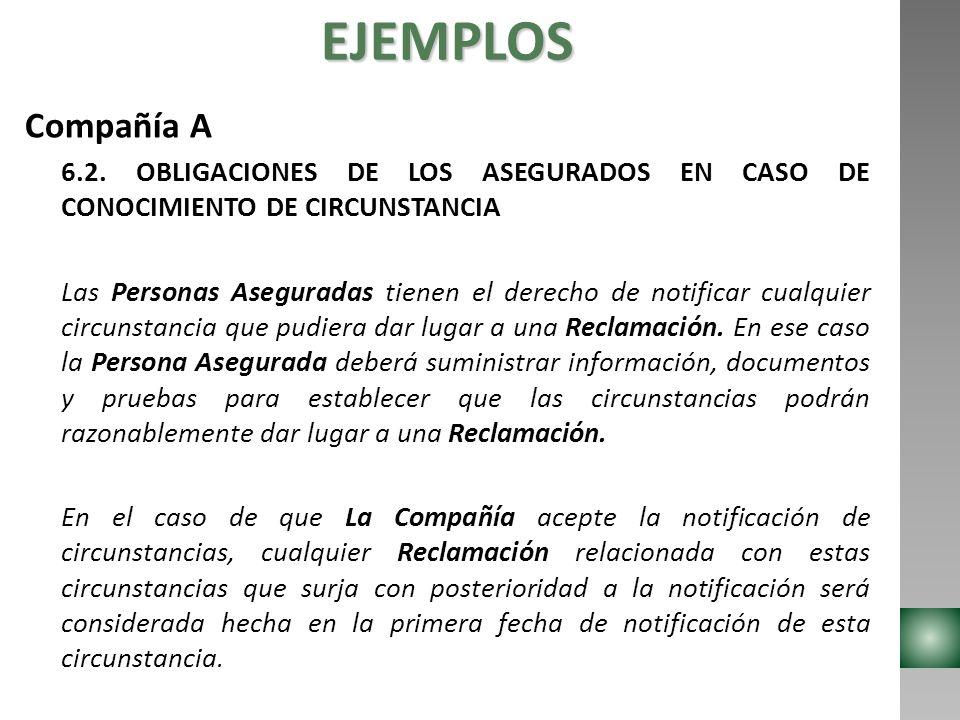 EJEMPLOS Compañía A 6.2. OBLIGACIONES DE LOS ASEGURADOS EN CASO DE CONOCIMIENTO DE CIRCUNSTANCIA Las Personas Aseguradas tienen el derecho de notifica