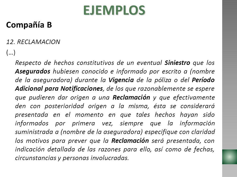 EJEMPLOS Compañía B 12. RECLAMACION (…) Respecto de hechos constitutivos de un eventual Siniestro que los Asegurados hubiesen conocido e informado por