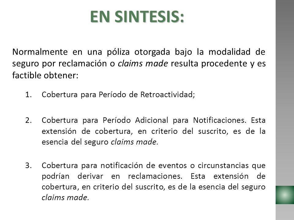 EN SINTESIS: Normalmente en una póliza otorgada bajo la modalidad de seguro por reclamación o claims made resulta procedente y es factible obtener: 1.