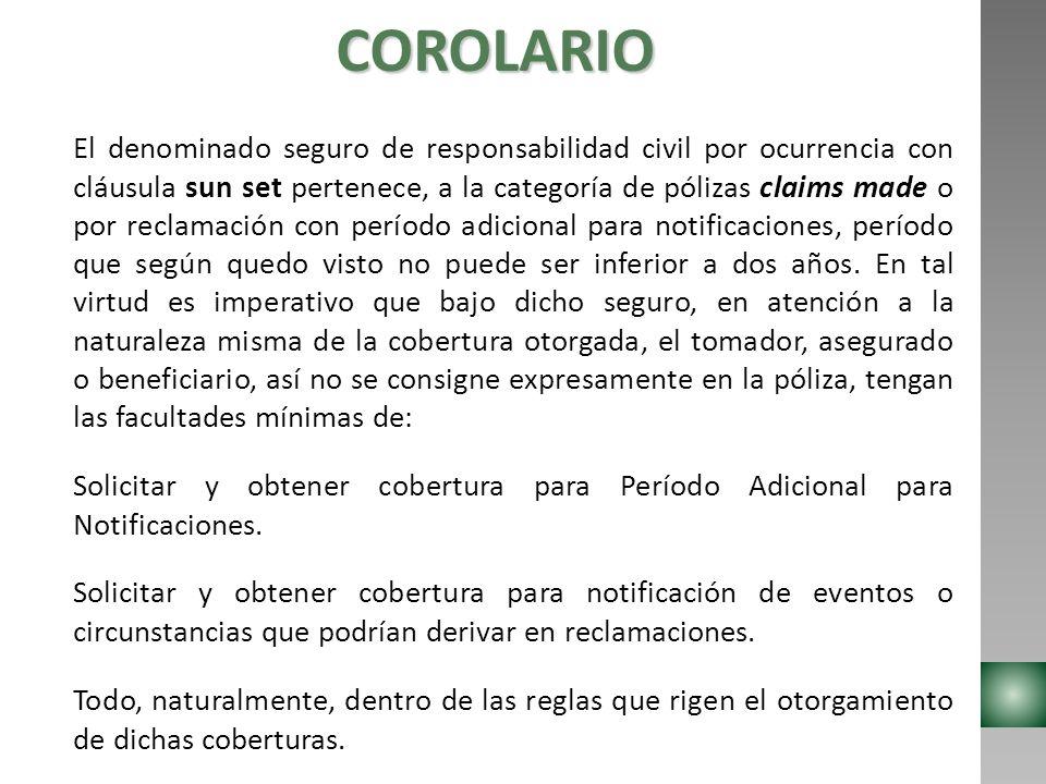 COROLARIO El denominado seguro de responsabilidad civil por ocurrencia con cláusula sun set pertenece, a la categoría de pólizas claims made o por rec