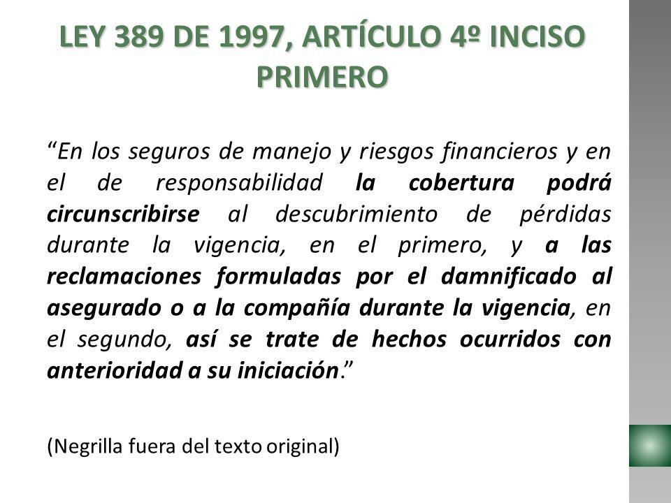 LEY 389 DE 1997, ARTÍCULO 4º INCISO PRIMERO En los seguros de manejo y riesgos financieros y en el de responsabilidad la cobertura podrá circunscribir