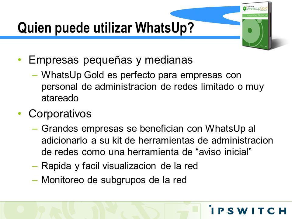 Quien puede utilizar WhatsUp? Empresas pequeñas y medianas –WhatsUp Gold es perfecto para empresas con personal de administracion de redes limitado o