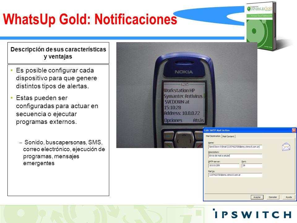 Descripción de sus características y ventajas Es posible configurar cada dispositivo para que genere distintos tipos de alertas. Estas pueden ser conf